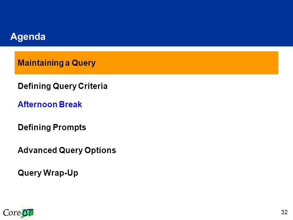 32 Agenda Maintaining a Query Defining Query Criteria Afternoon Break Defining Prompts Advanced Query Options Query Wrap-Up