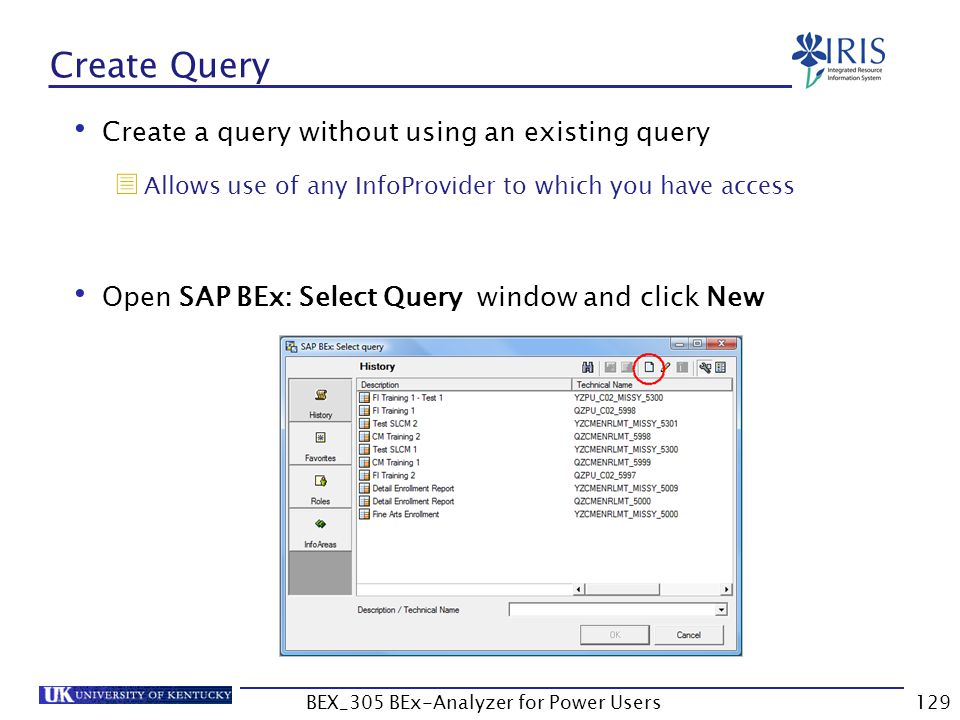 129 Create Query Create a query without using an existing query  Allows use of any InfoProvider to which you have access Open SAP BEx: Select Query w
