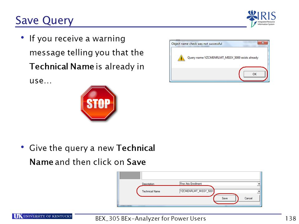138 Save Query If you receive a warning message telling you that the Technical Name is already in use… Give the query a new Technical Name and then cl
