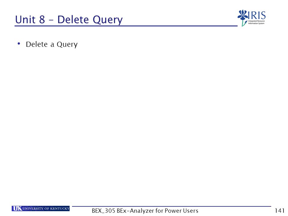 141 Unit 8 – Delete Query Delete a Query BEX_305 BEx-Analyzer for Power Users