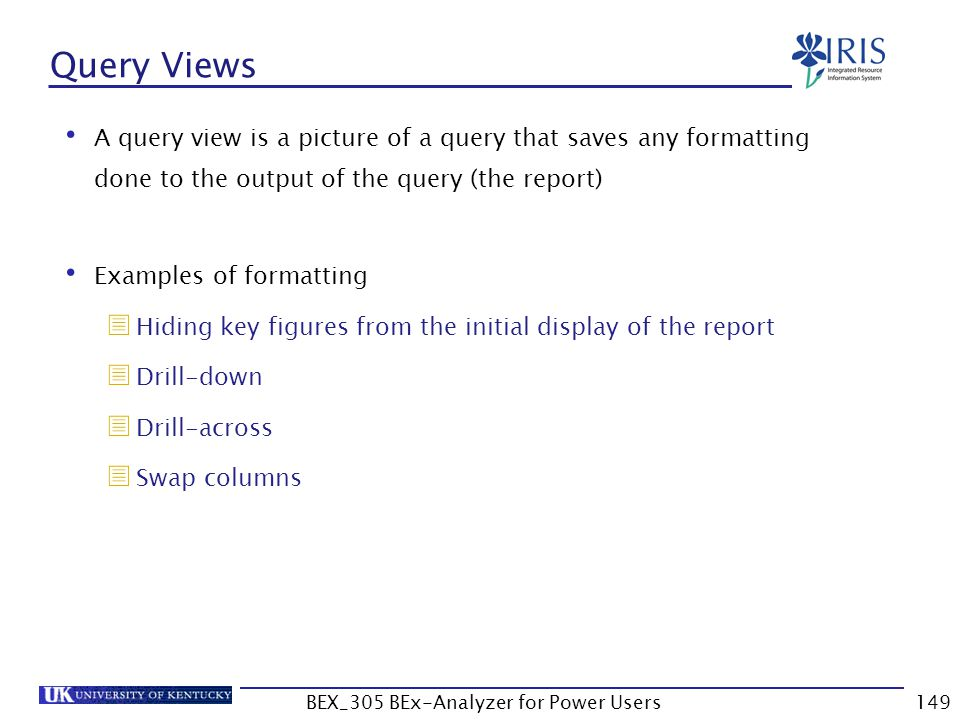 149 Query Views A query view is a picture of a query that saves any formatting done to the output of the query (the report) Examples of formatting  H