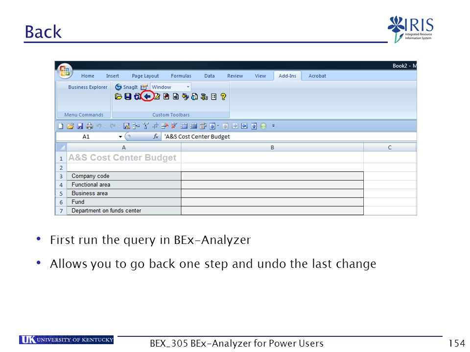 154 Back First run the query in BEx-Analyzer Allows you to go back one step and undo the last change BEX_305 BEx-Analyzer for Power Users