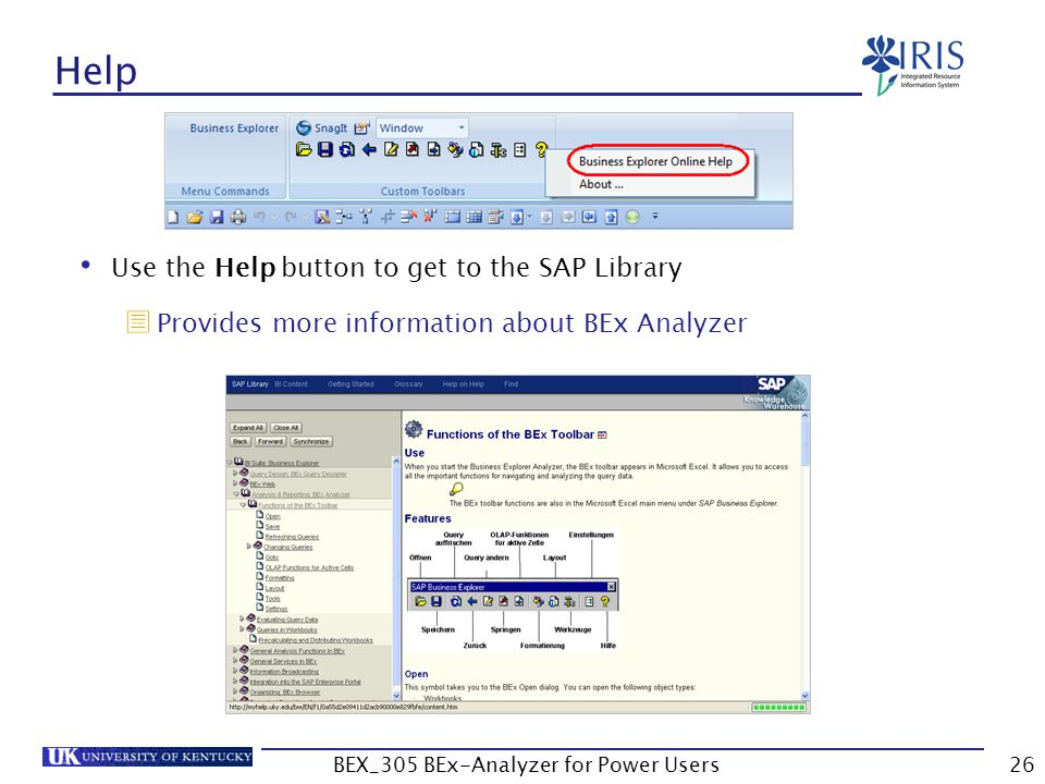 26 Help Use the Help button to get to the SAP Library  Provides more information about BEx Analyzer BEX_305 BEx-Analyzer for Power Users