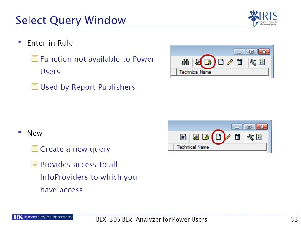 33 Select Query Window Enter in Role  Function not available to Power Users  Used by Report Publishers New  Create a new query  Provides access to
