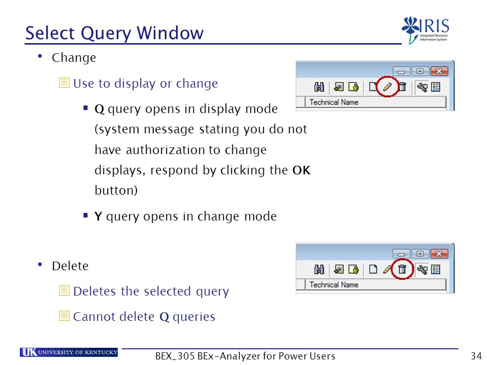 34 Select Query Window Change  Use to display or change  Q query opens in display mode (system message stating you do not have authorization to chan