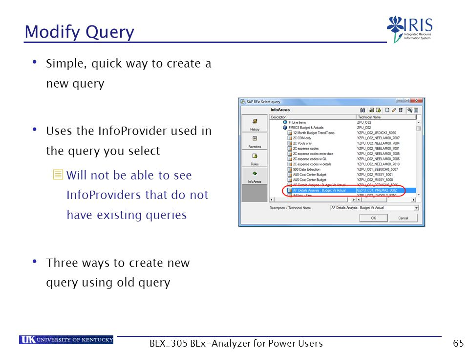 65 Modify Query Simple, quick way to create a new query Uses the InfoProvider used in the query you select  Will not be able to see InfoProviders tha