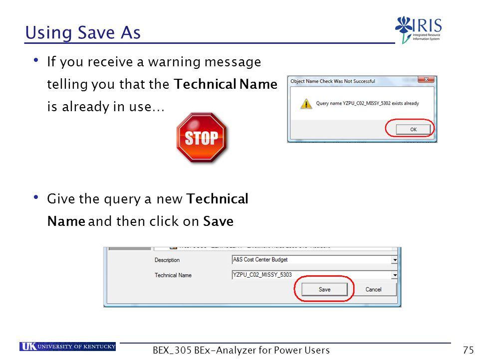 75 Using Save As If you receive a warning message telling you that the Technical Name is already in use… Give the query a new Technical Name and then