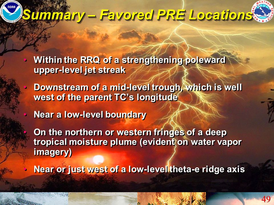 49 Summary – Favored PRE Locations Within the RRQ of a strengthening poleward upper-level jet streak Downstream of a mid-level trough, which is well w
