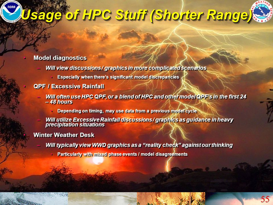 55 Usage of HPC Stuff (Shorter Range) Model diagnostics –Will view discussions / graphics in more complicated scenarios Especially when there's signif