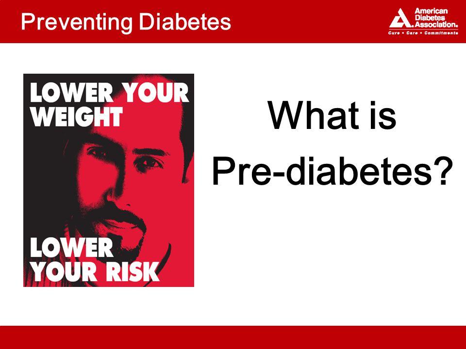 Preventing Diabetes What is Pre-diabetes