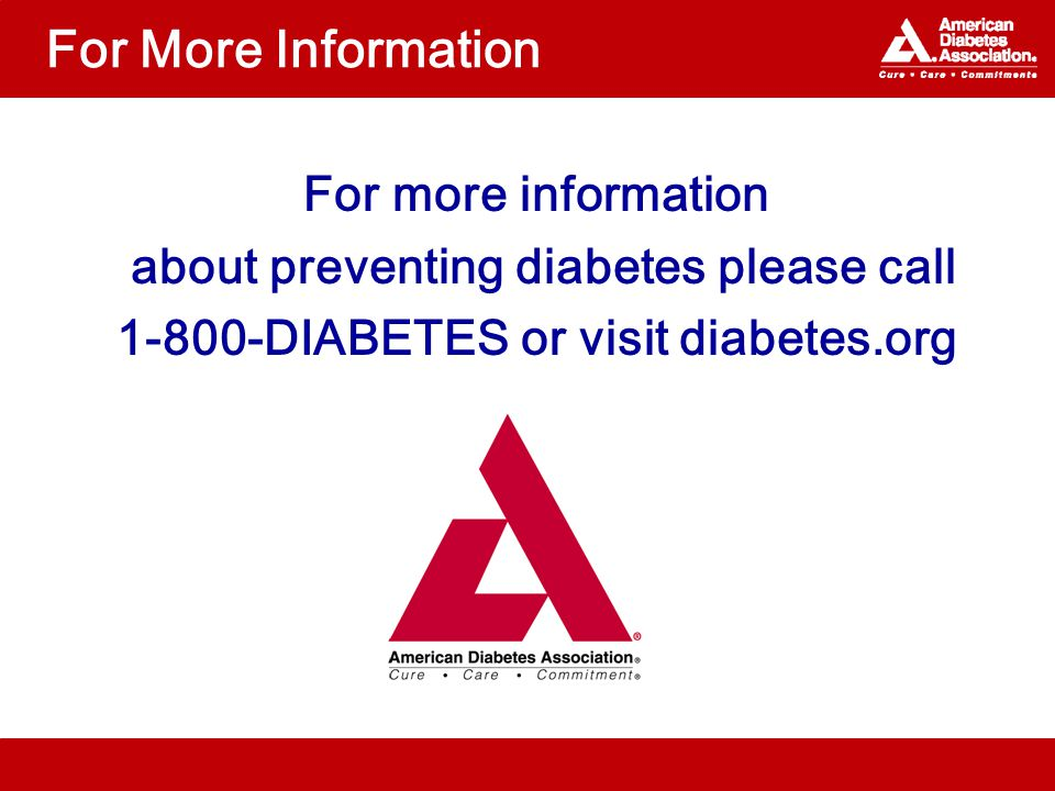 For More Information For more information about preventing diabetes please call DIABETES or visit diabetes.org