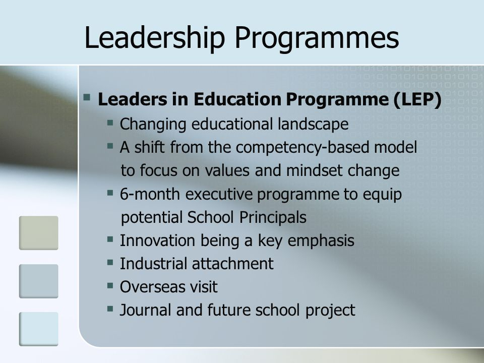  Leaders in Education Programme (LEP)  Changing educational landscape  A shift from the competency-based model to focus on values and mindset chang