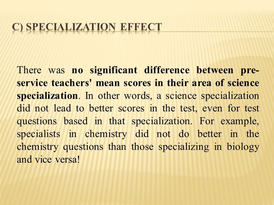 There was no significant difference between pre- service teachers mean scores in their area of science specialization.