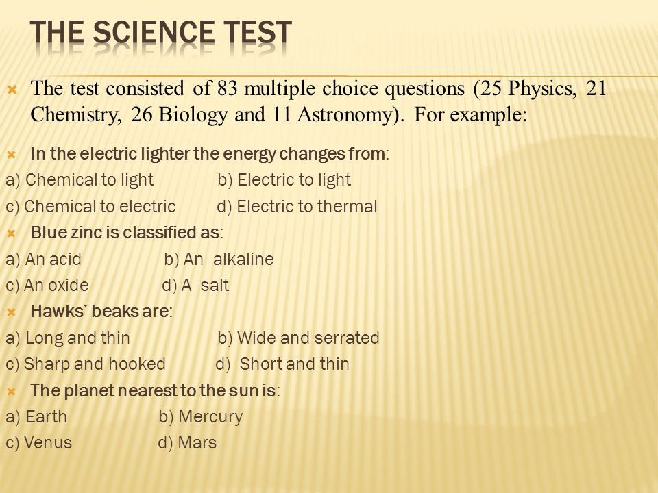  The test consisted of 83 multiple choice questions (25 Physics, 21 Chemistry, 26 Biology and 11 Astronomy).