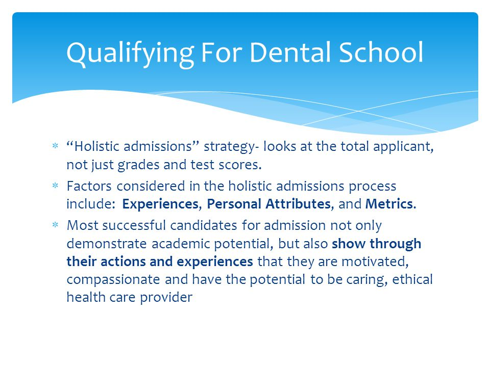  Holistic admissions strategy- looks at the total applicant, not just grades and test scores.