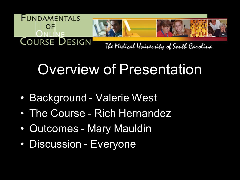 Overview of Presentation Background - Valerie West The Course - Rich Hernandez Outcomes - Mary Mauldin Discussion - Everyone