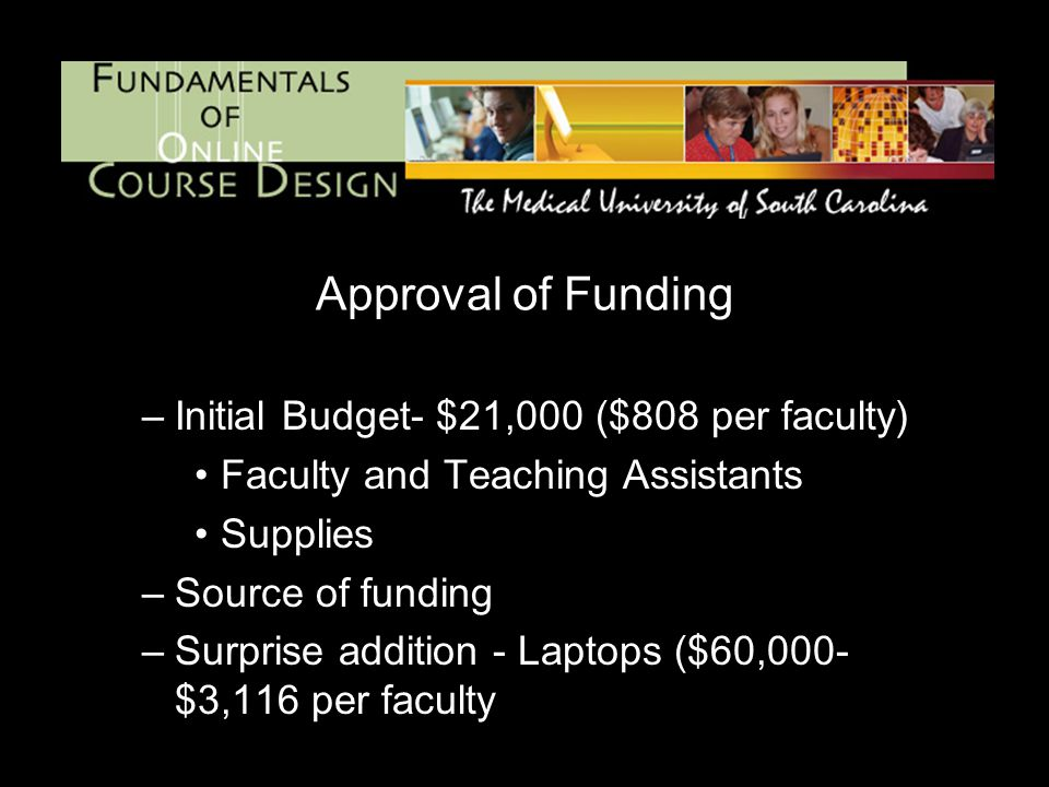 Approval of Funding –Initial Budget- $21,000 ($808 per faculty) Faculty and Teaching Assistants Supplies –Source of funding –Surprise addition - Laptops ($60,000- $3,116 per faculty