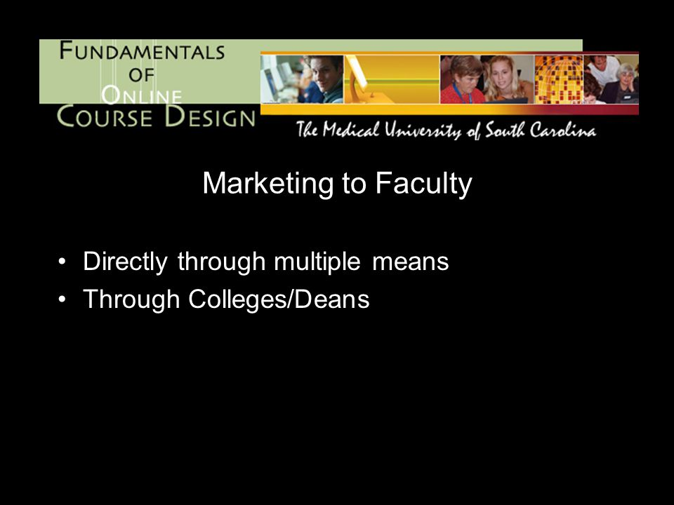 Marketing to Faculty Directly through multiple means Through Colleges/Deans