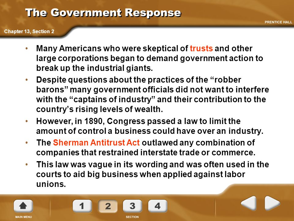 The Government Response Many Americans who were skeptical of trusts and other large corporations began to demand government action to break up the ind