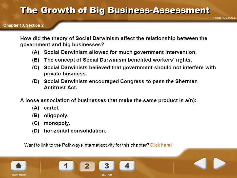 The Growth of Big Business-Assessment How did the theory of Social Darwinism affect the relationship between the government and big businesses? (A)Soc