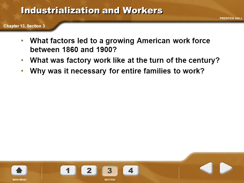 Industrialization and Workers What factors led to a growing American work force between 1860 and 1900? What was factory work like at the turn of the c
