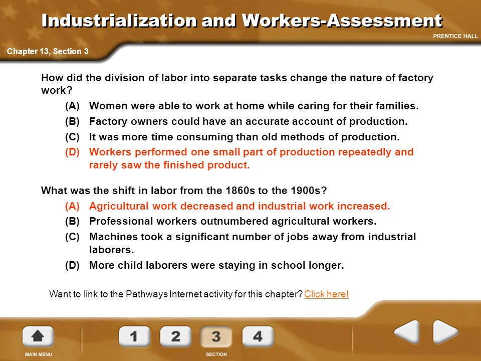 Industrialization and Workers-Assessment How did the division of labor into separate tasks change the nature of factory work? (A)Women were able to wo