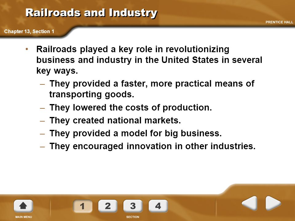 Railroads and Industry Railroads played a key role in revolutionizing business and industry in the United States in several key ways. –They provided a