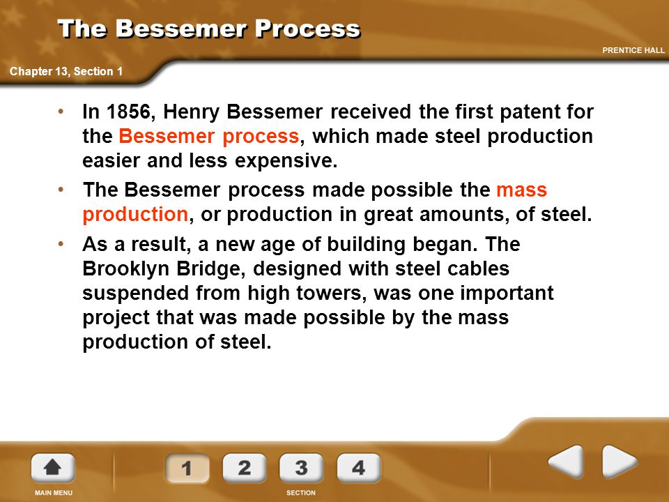 The Bessemer Process In 1856, Henry Bessemer received the first patent for the Bessemer process, which made steel production easier and less expensive