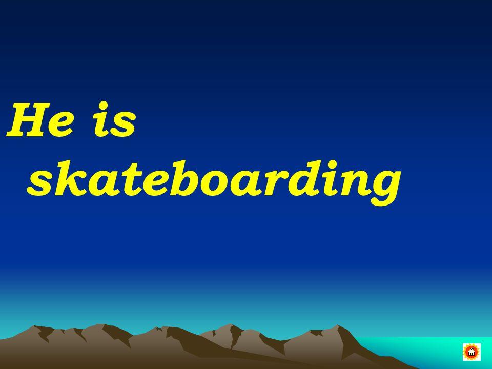 He is skateboarding