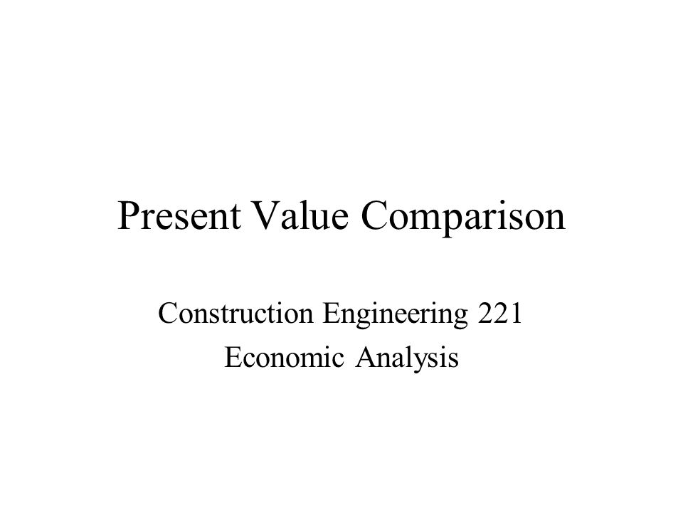 Present Value Comparison Present Worth is used to establish a means for comparing projects with different cash flows over different periods.