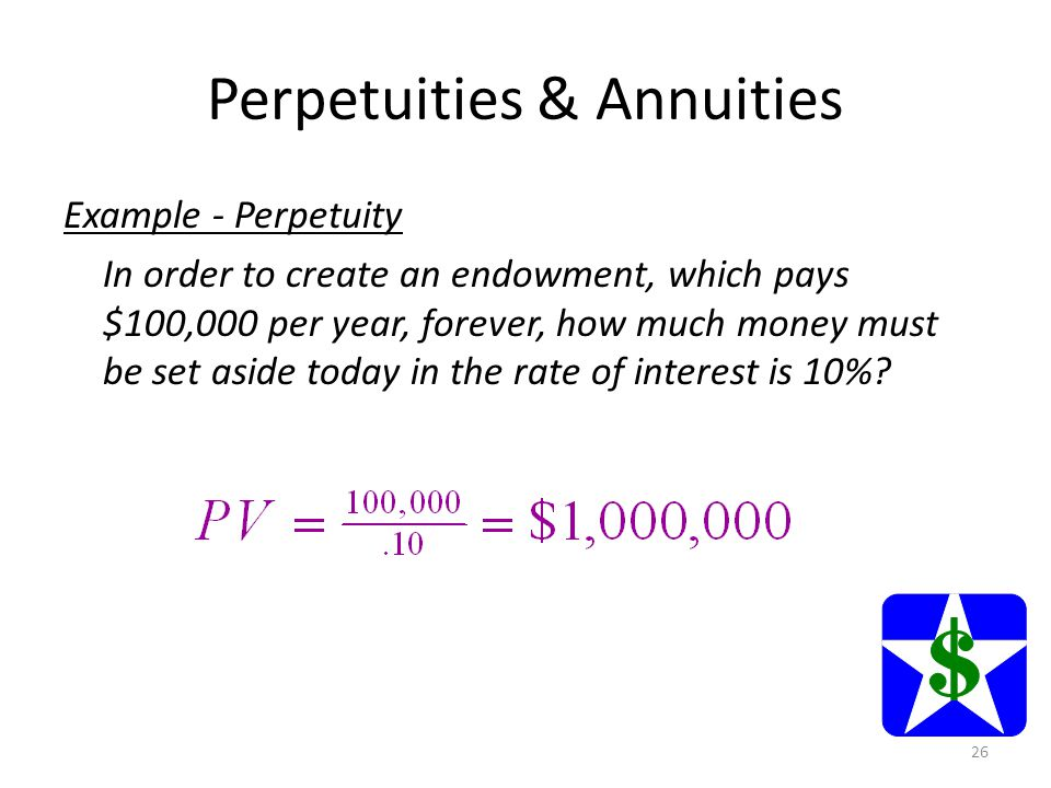 Perpetuities & Annuities PV of Perpetuity Formula C = cash payment r = interest rate 25