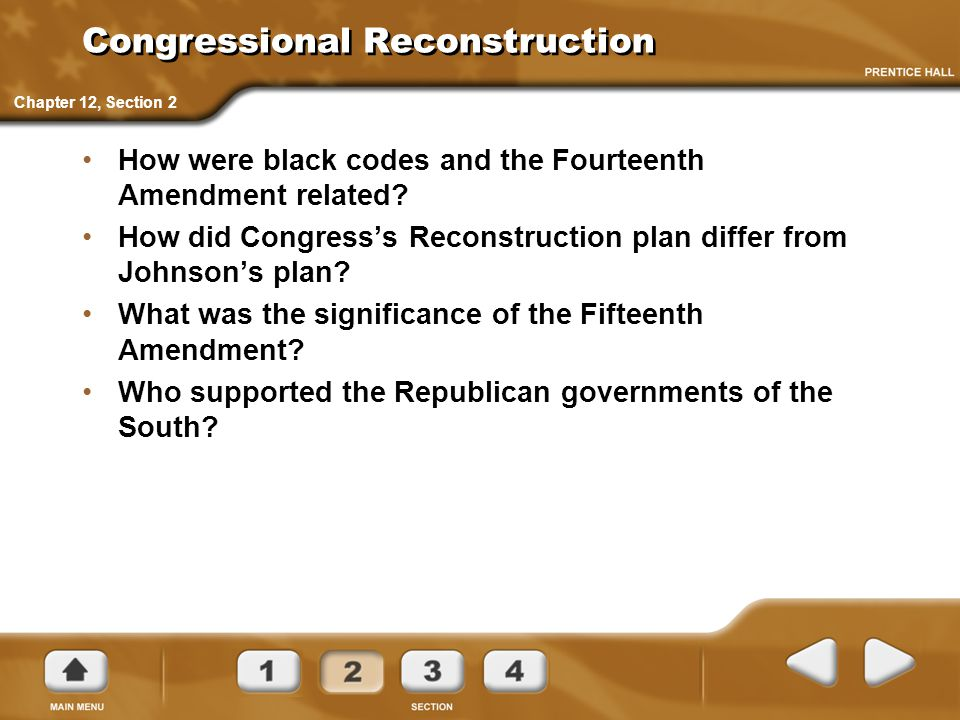 Congressional Reconstruction How were black codes and the Fourteenth Amendment related? How did Congress's Reconstruction plan differ from Johnson's p