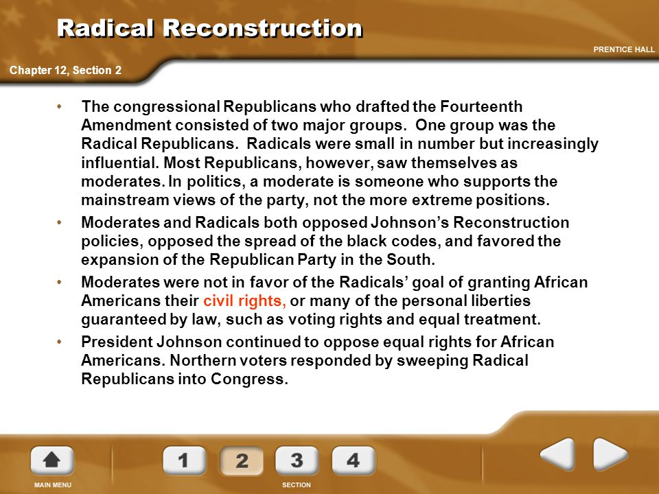 Radical Reconstruction The congressional Republicans who drafted the Fourteenth Amendment consisted of two major groups. One group was the Radical Rep