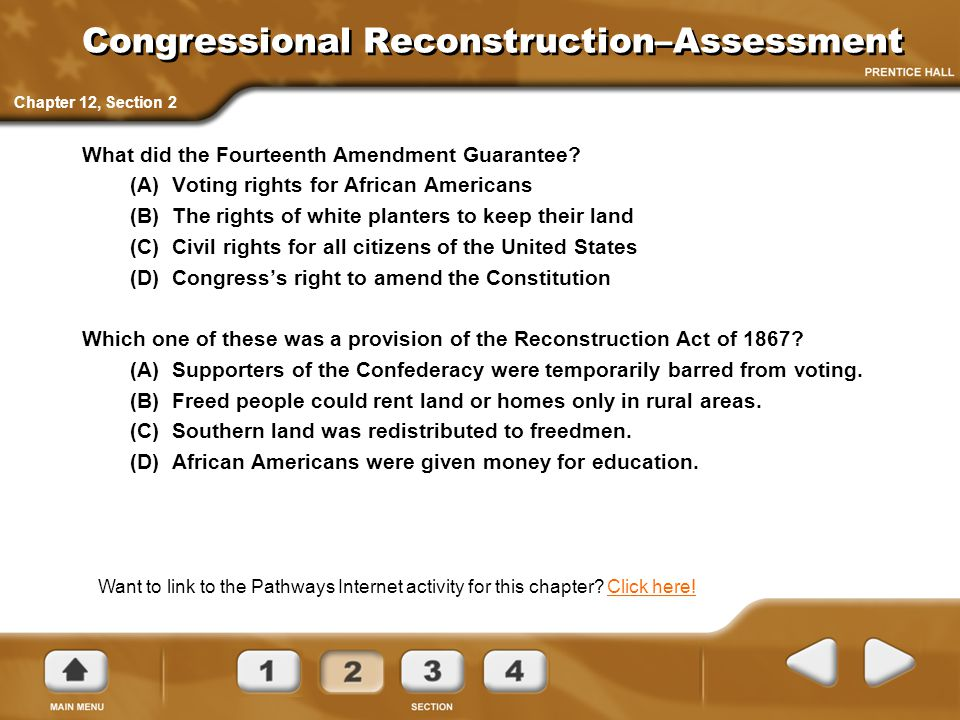 Congressional Reconstruction–Assessment What did the Fourteenth Amendment Guarantee? (A)Voting rights for African Americans (B)The rights of white pla