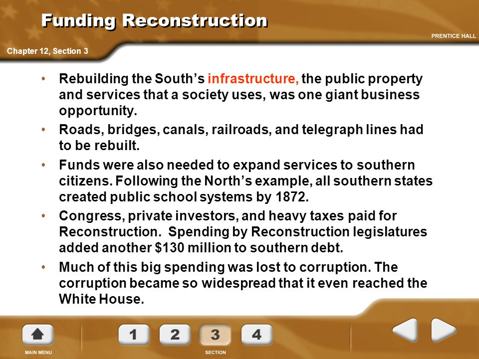 Funding Reconstruction Rebuilding the South's infrastructure, the public property and services that a society uses, was one giant business opportunity