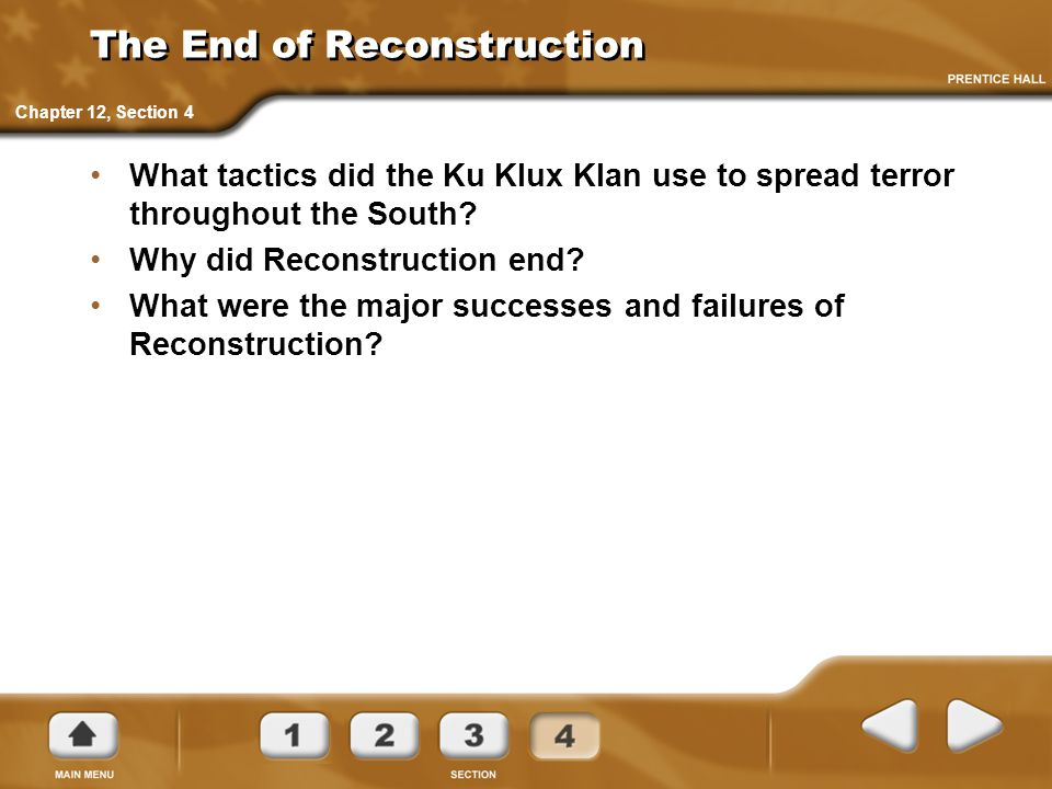 The End of Reconstruction What tactics did the Ku Klux Klan use to spread terror throughout the South? Why did Reconstruction end? What were the major
