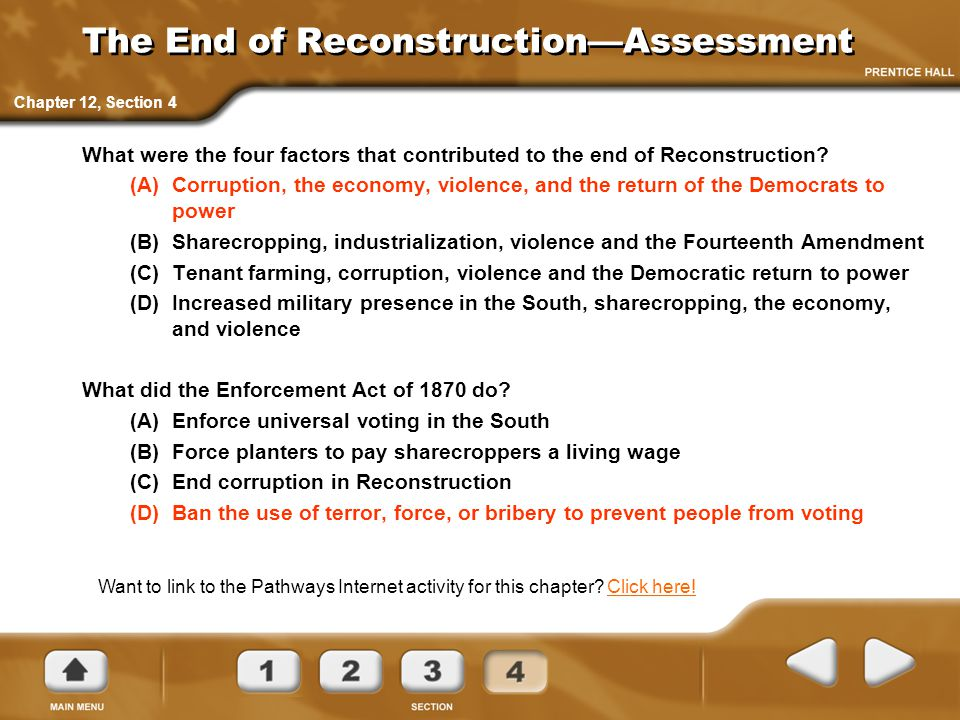 The End of Reconstruction—Assessment What were the four factors that contributed to the end of Reconstruction? (A)Corruption, the economy, violence, a