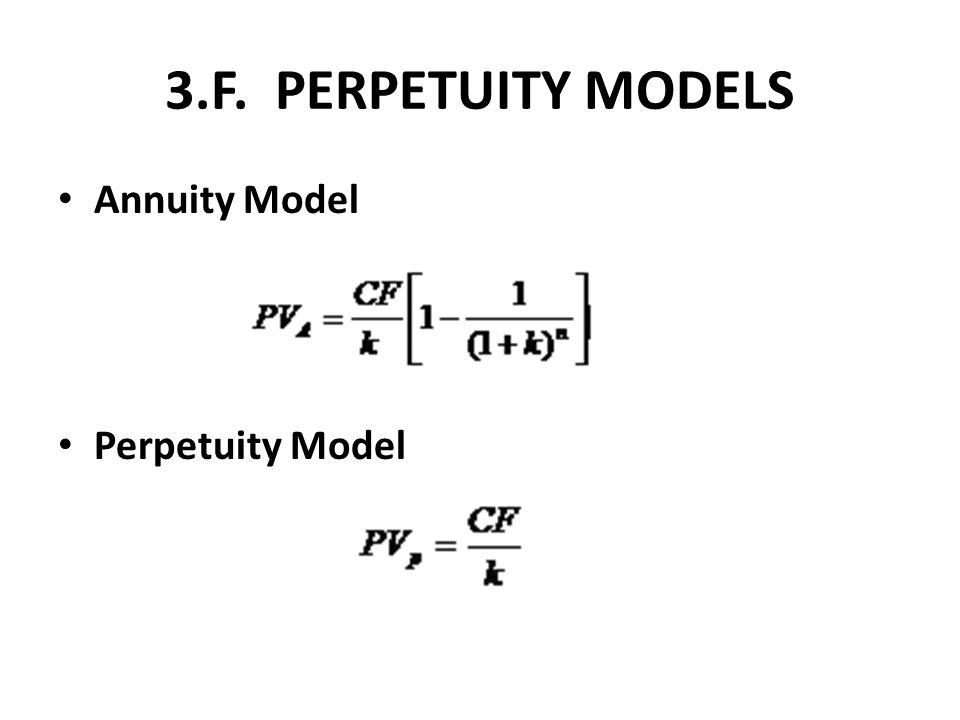 3.F. PERPETUITY MODELS Annuity Model Perpetuity Model