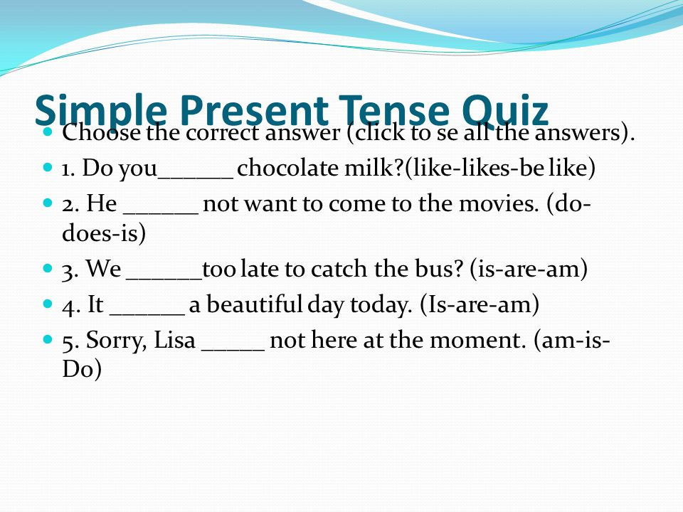 Simple Present Tense Quiz Answers 1.Do you like chocolate milk.