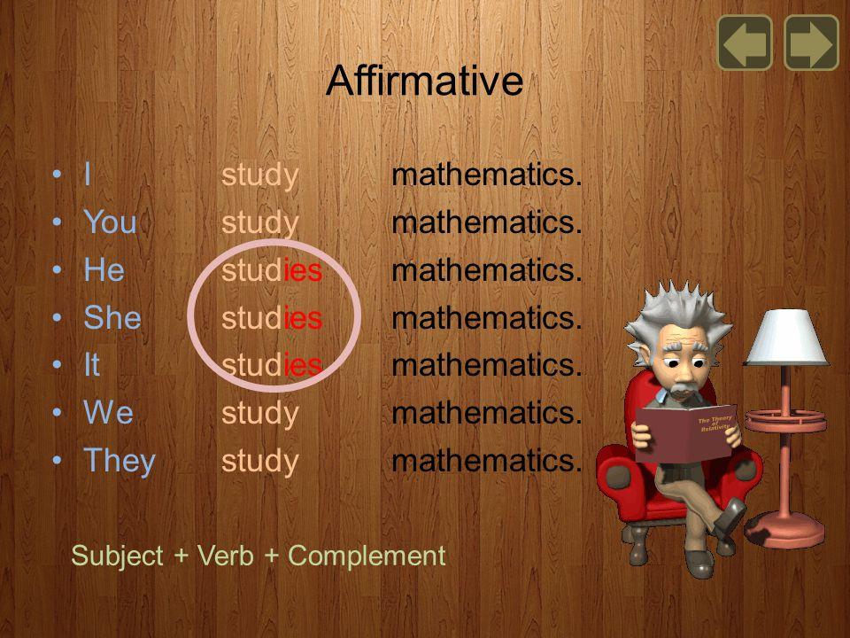 Affirmative I studymathematics.Youstudymathematics.