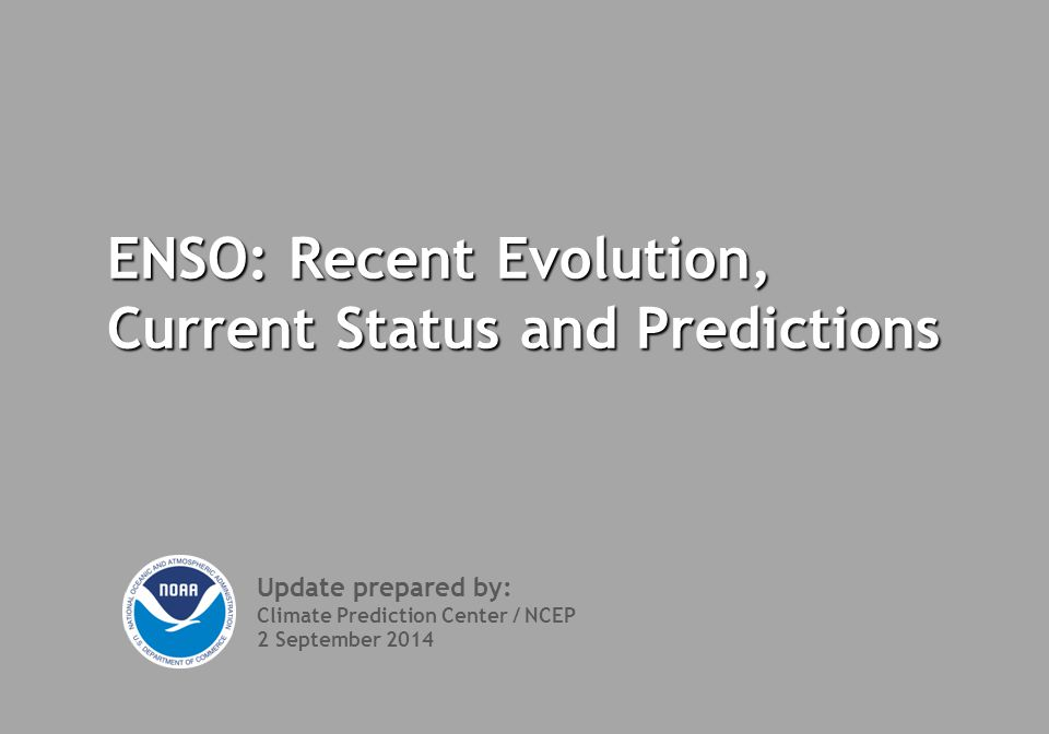 ENSO: Recent Evolution, Current Status and Predictions Update prepared by: Climate Prediction Center / NCEP 2 September 2014