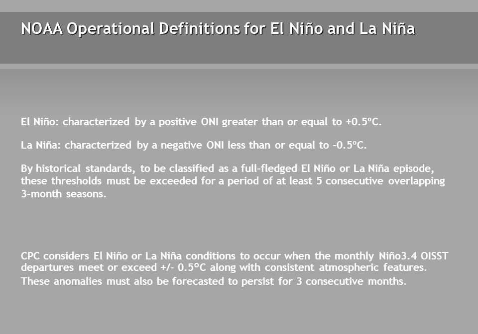 NOAA Operational Definitions for El Niño and La Niña El Niño: characterized by a positive ONI greater than or equal to +0.5ºC.