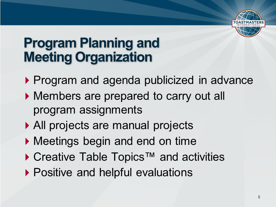 Program and agenda publicized in advance  Members are prepared to carry out all program assignments  All projects are manual projects  Meetings b