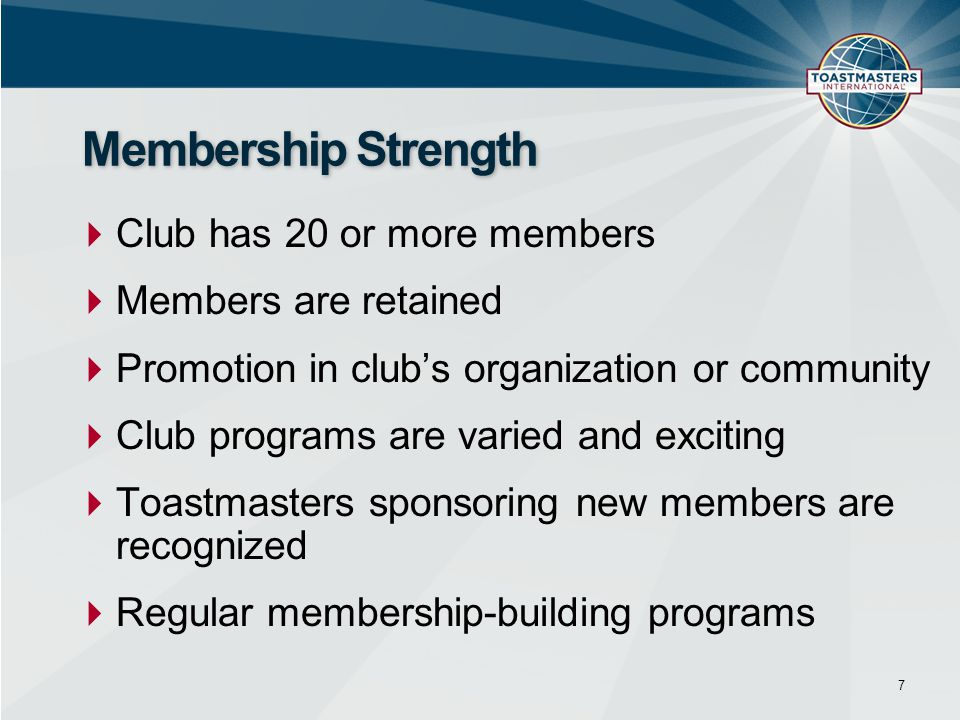  Club has 20 or more members  Members are retained  Promotion in club's organization or community  Club programs are varied and exciting  Toastma