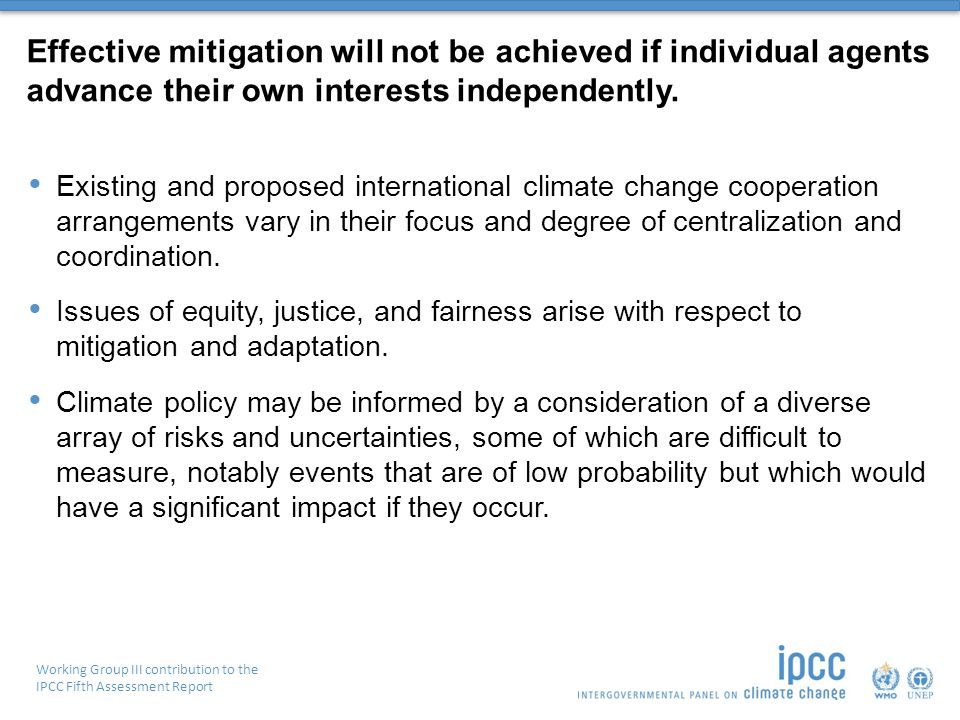 Working Group III contribution to the IPCC Fifth Assessment Report Effective mitigation will not be achieved if individual agents advance their own interests independently.