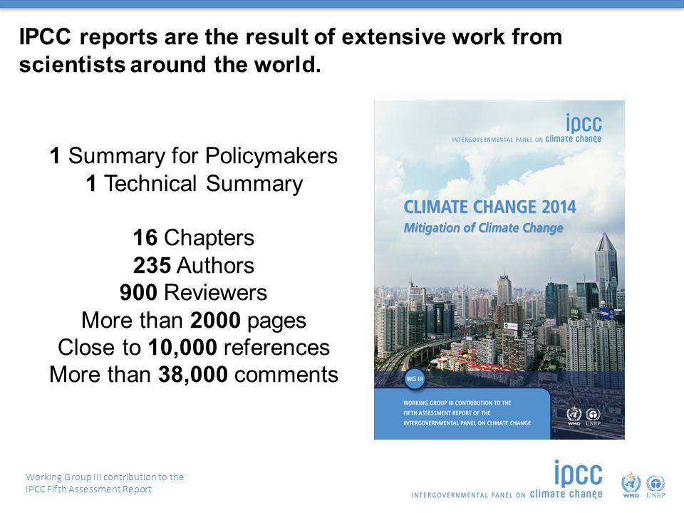 IPCC reports are the result of extensive work from scientists around the world. 1 Summary for Policymakers 1 Technical Summary 16 Chapters 235 Authors