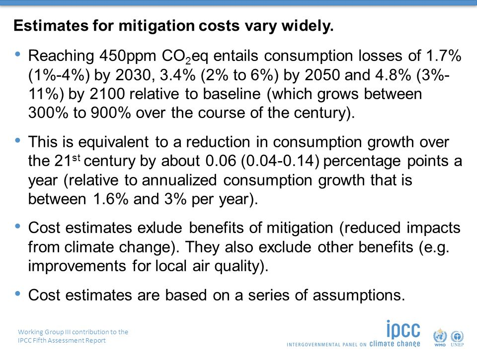Working Group III contribution to the IPCC Fifth Assessment Report Estimates for mitigation costs vary widely.