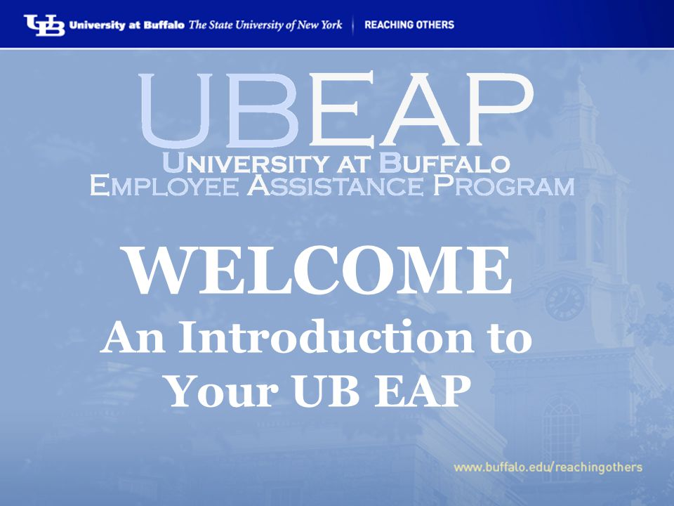 WELCOME An Introduction to Your UB EAP