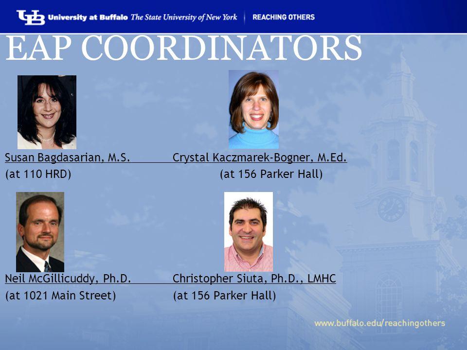 EAP COORDINATORS Susan Bagdasarian, M.S. Crystal Kaczmarek-Bogner, M.Ed.
