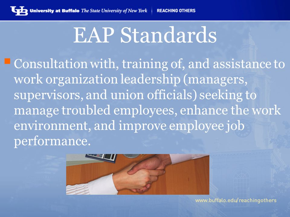 EAP Standards  Consultation with, training of, and assistance to work organization leadership (managers, supervisors, and union officials) seeking to